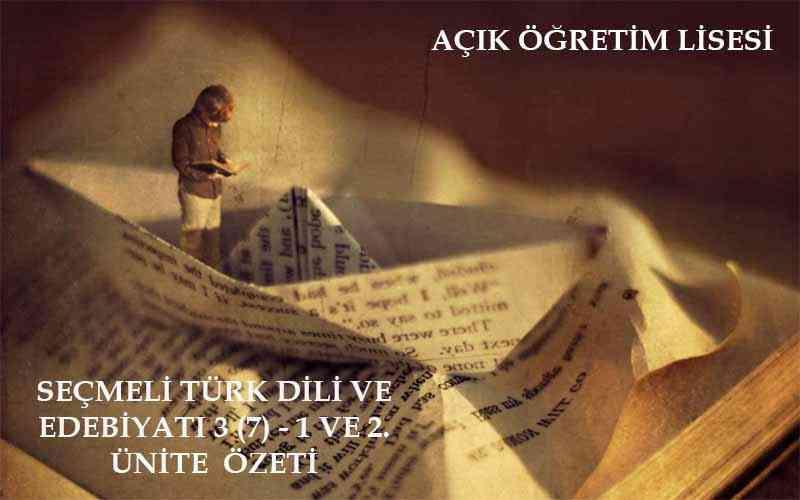 AÖL Seçmeli Türk Dili ve Edebiyatı 3 (Edebiyat 7) 1 ve 2 . ünite konu özeti