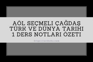 AÖL Seçmeli Çağdaş Türk ve Dünya Tarihi 1 Ders Notu Özeti
