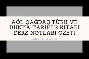 AÖL Çağdaş Türk ve Dünya Tarihi 2 Kitabı Ders Notları Özeti
