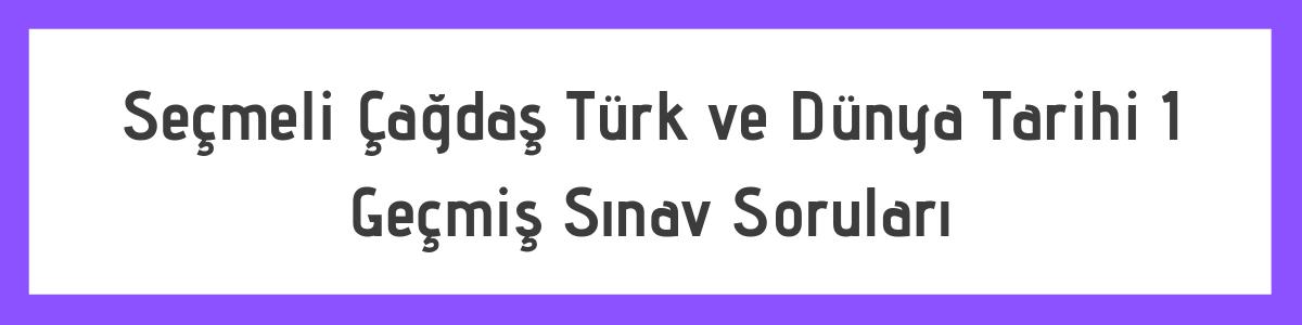 Açık Lise AÖL Seçmeli Çağdaş Türk ve Dünya Tarihi 1 Çıkmış Soru ve Cevapları 1