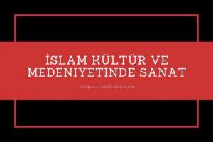 İslam Kültür ve Medeniyetinde Sanat