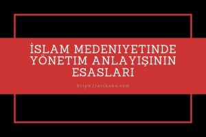 İslam Medeniyetinde Yönetim Anlayışının Esasları