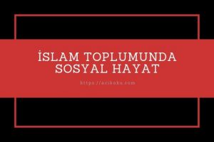 İslam Toplumunda Sosyal Hayat