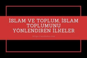İslam Ve Toplum, İslam Toplumunu Yönlendiren İlkeler