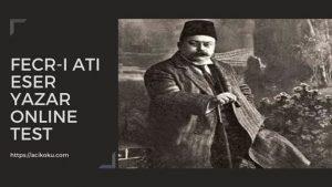 Fecr-i Ati Edebiyatı Sanatçıları ve Eserleri Kolay Öğrenme Testi