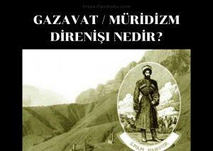 GAZAVAT / MÜRİDİZM DİRENİŞi NEDİR?