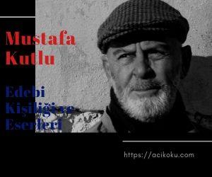Mustafa Kutlu Edebi Kişiliği ve Eserleri