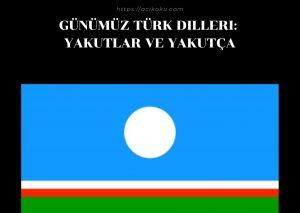 Günümüz Türk Dilleri: Yakutlar ve Yakutça