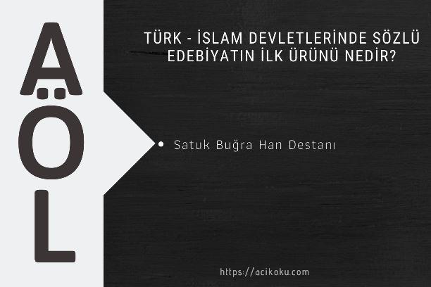 Türk – İslam devletlerinde sözlü edebiyatın ilk ürünü nedir?