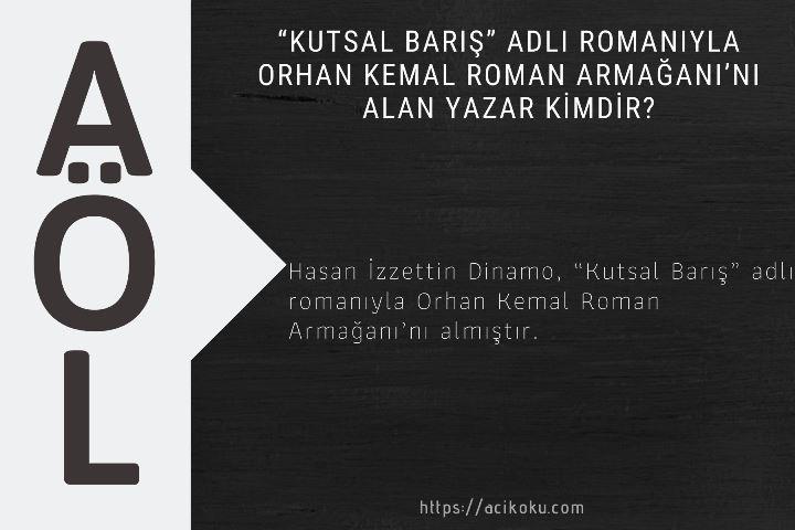 """""""Kutsal Barış"""" adlı romanıyla Orhan Kemal Roman Armağanı'nı alan yazar kimdir?"""