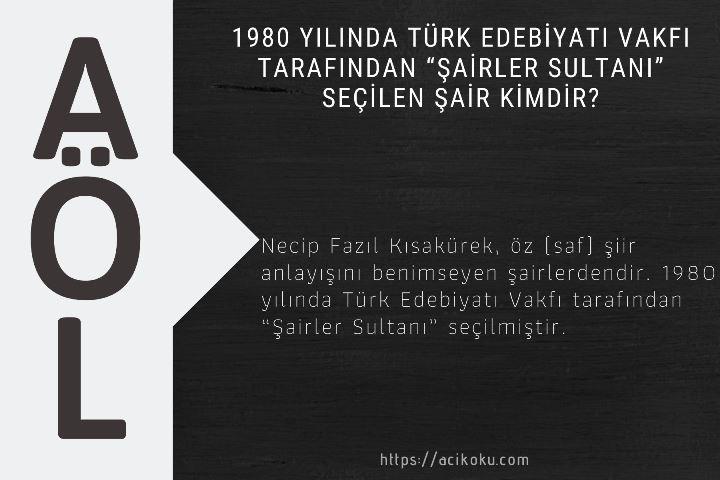 """1980 yılında Türk Edebiyatı Vakfı tarafından """"Şairler Sultanı"""" seçilen şair kimdir?"""