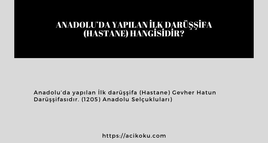 Anadolu'da yapılan İlk darüşşifa (Hastane) hangisidir?