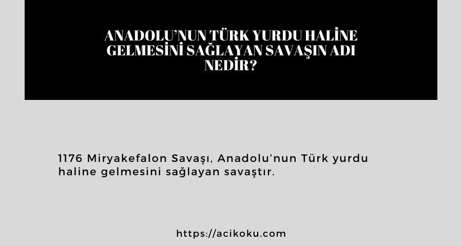 Anadolu'nun Türk yurdu haline gelmesini sağlayan savaşın adı nedir?