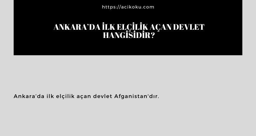 Ankara'da ilk elçilik açan devlet hangisidir?