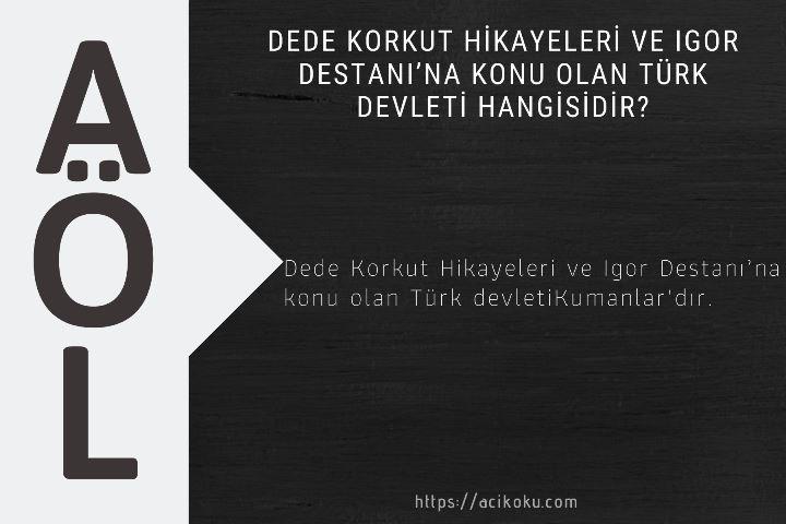 Dede Korkut Hikayeleri ve Igor Destanı'na konu olan Türk ?devleti hangisidir