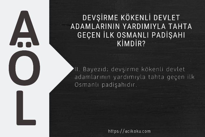 Devşirme kökenli devlet adamlarının yardımıyla tahta geçen ilk Osmanlı padişahı kimdir?
