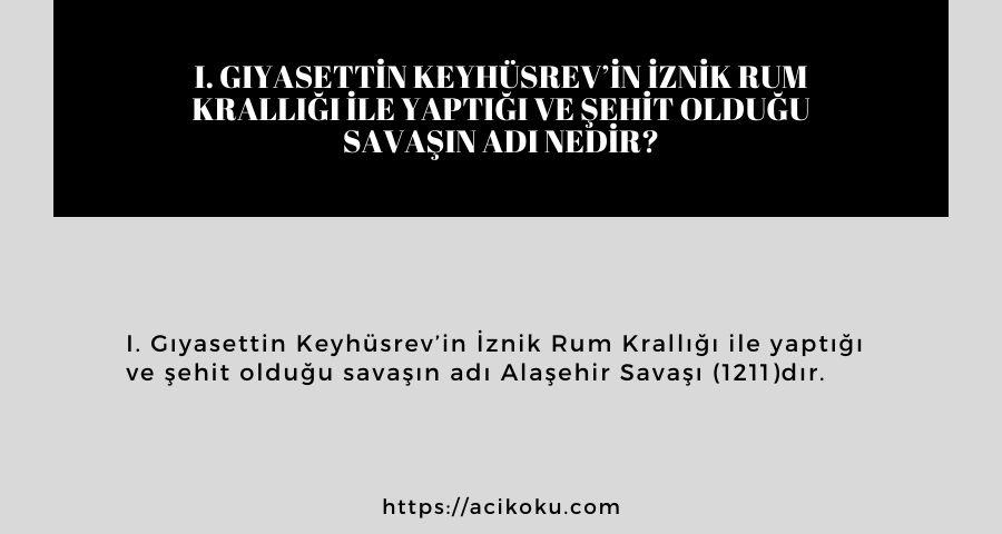 I. Gıyasettin Keyhüsrev'in İznik Rum Krallığı ile yaptığı ve şehit olduğu savaşın adı nedir?