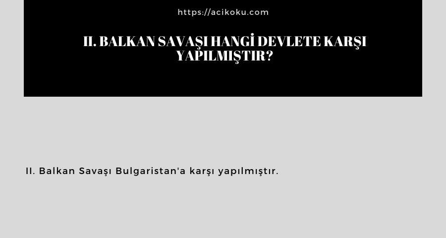 II. Balkan Savaşı hangi devlete karşı yapılmıştır?