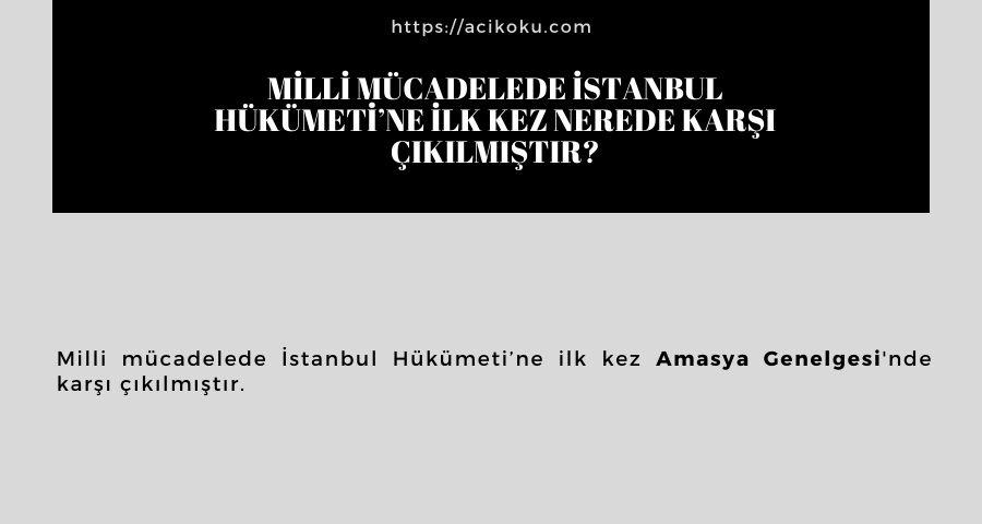 Milli mücadelede İstanbul Hükümeti'ne ilk kez nerede karşı çıkılmıştır?