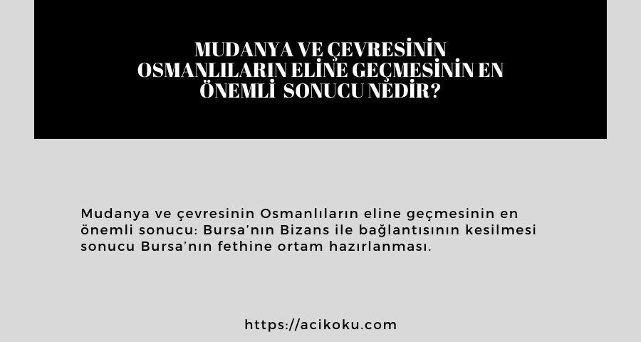 Mudanya ve çevresinin Osmanlıların eline geçmesinin en önemli  sonucu nedir?
