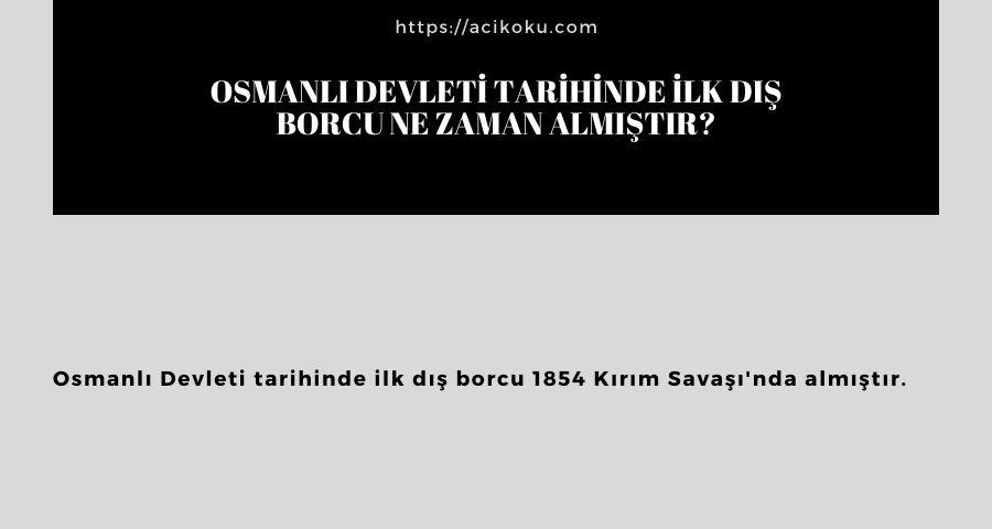Osmanlı Devleti tarihinde ilk dış borcu ne zaman almıştır?