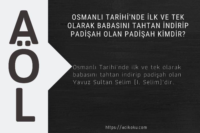 Osmanlı Tarihi'nde ilk ve tek olarak babasını tahtan indirip padişah olan padişah kimdir?
