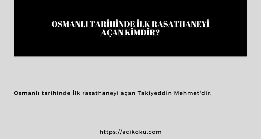 Osmanlı tarihinde İlk rasathaneyi açan kimdir?