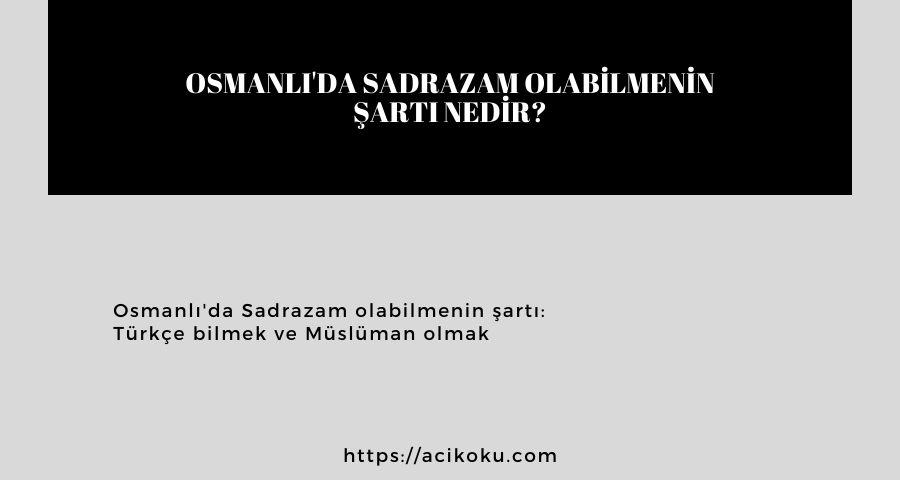 Osmanlı'da Sadrazam olabilmenin şartı nedir?