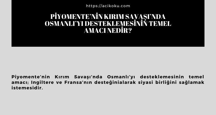 Piyomente'nin Kırım Savaşı'nda Osmanlı'yı desteklemesinin temel amacı nedir?