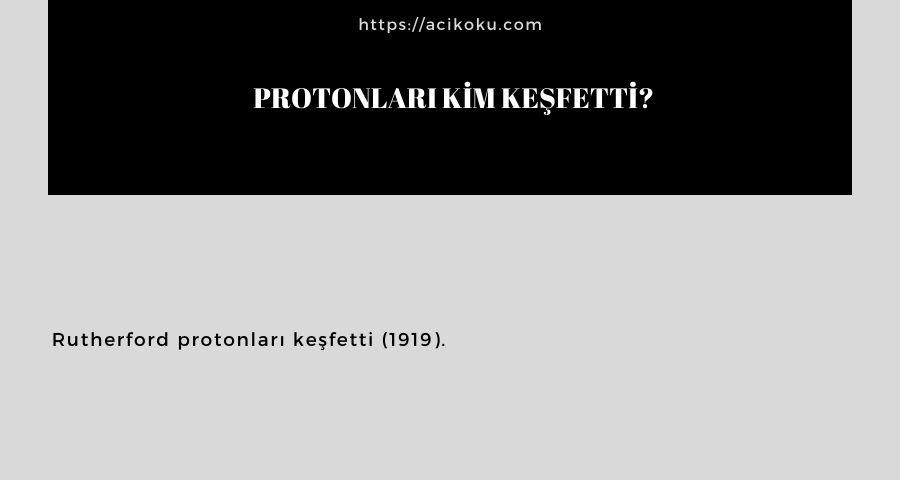 Protonları kim keşfetti?