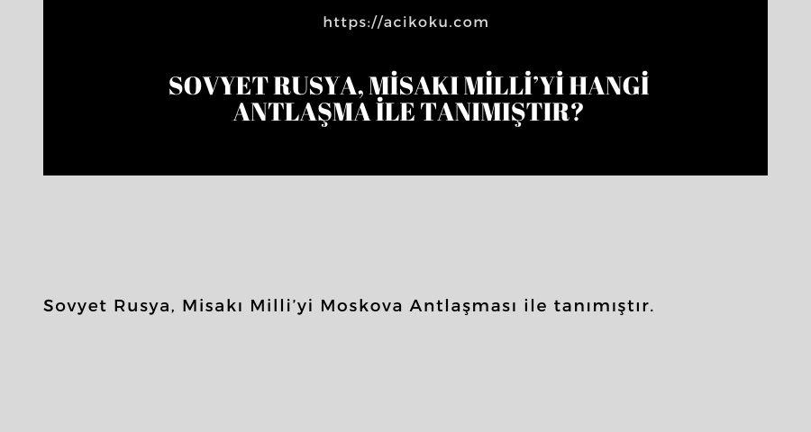 Sovyet Rusya, Misakı Milli'yi hangi antlaşma ile tanımıştır?