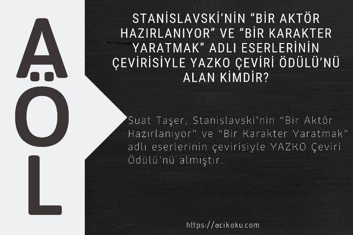"""Stanislavski'nin """"Bir Aktör Hazırlanıyor"""" ve """"Bir Karakter Yaratmak"""" adlı eserlerinin çevirisiyle YAZKO Çeviri Ödülü'nü alan kimdir?"""