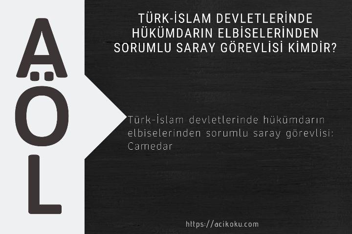 Türk-İslam devletlerinde hükümdarın elbiselerinden sorumlu saray görevlisi kimdir?