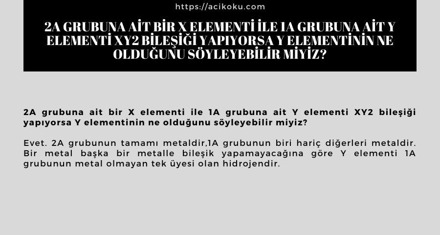 2A grubuna ait bir X elementi ile 1A grubuna ait Y elementi XY2bileşiği yapıyorsa Y elementinin ne olduğunu söyleyebilir miyiz?
