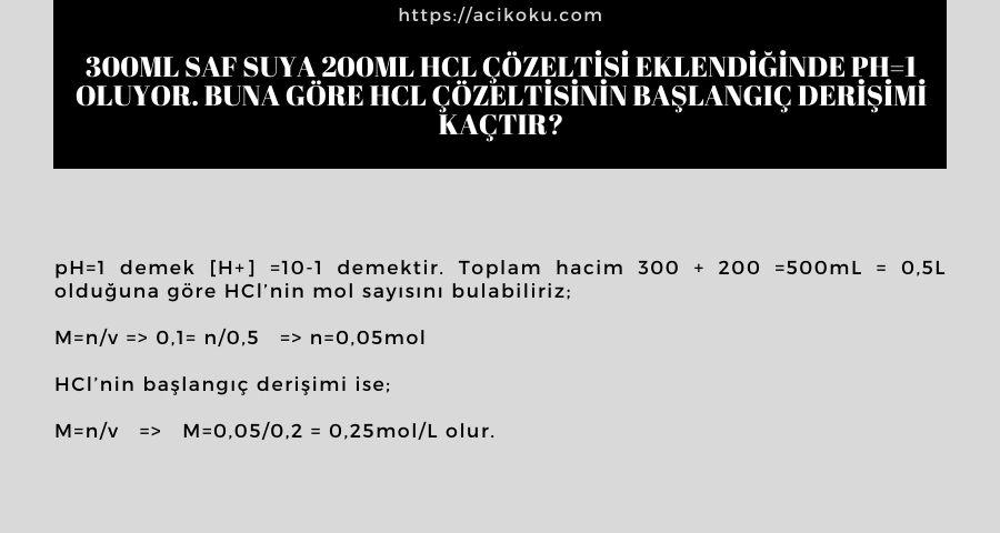 300mL saf suya 200mL HCl çözeltisi eklendiğinde pH=1 oluyor. Buna göre HCl çözeltisinin başlangıç derişimi kaçtır?