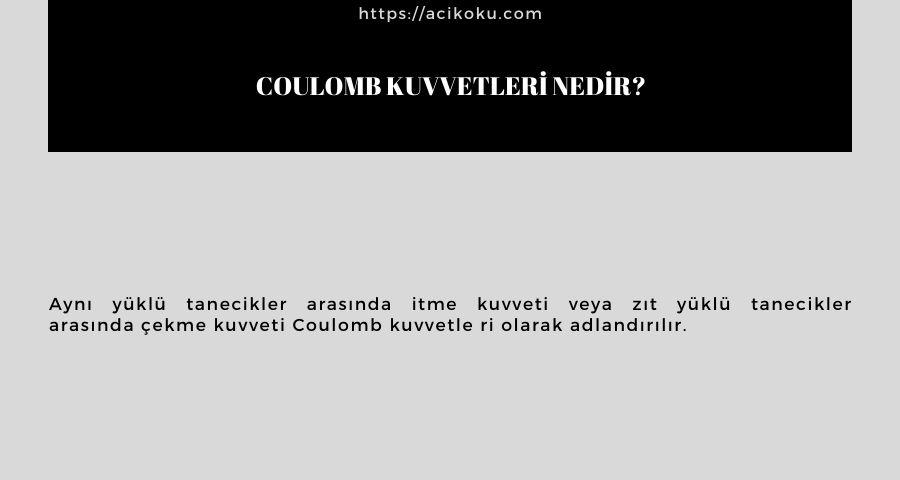 Coulomb kuvvetleri nedir?