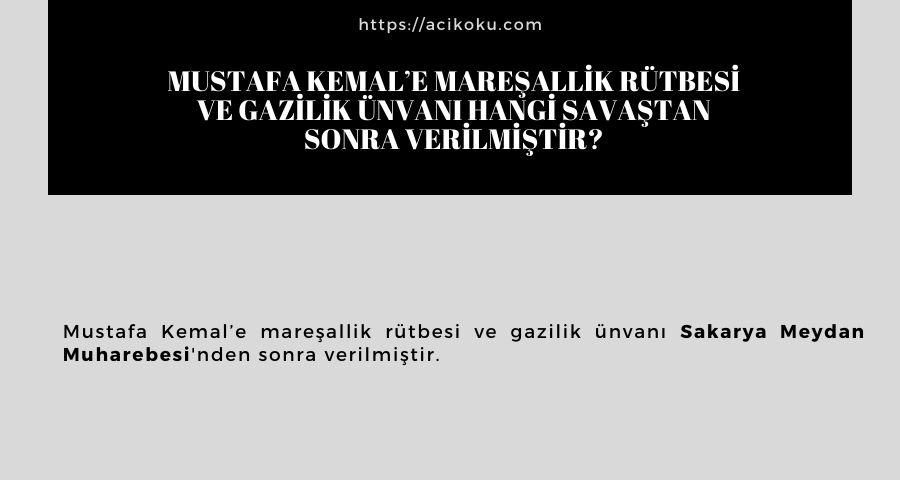 Mustafa Kemal'e mareşallik rütbesi ve gazilik ünvanı hangi savaştan sonra verilmiştir?