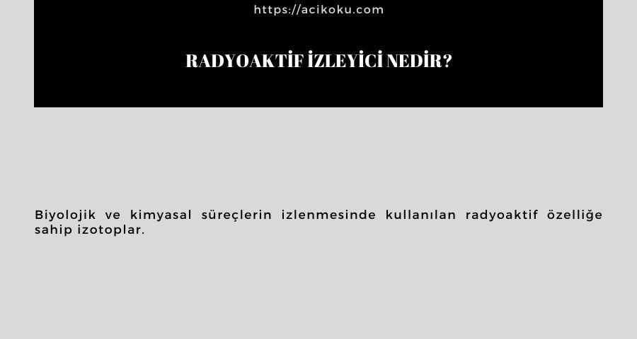 Radyoaktif izleyici nedir?