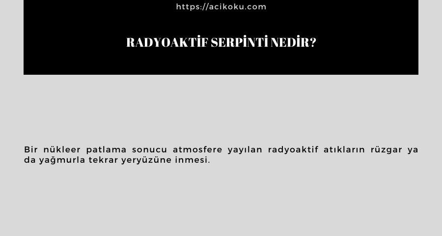 Radyoaktif serpinti nedir?