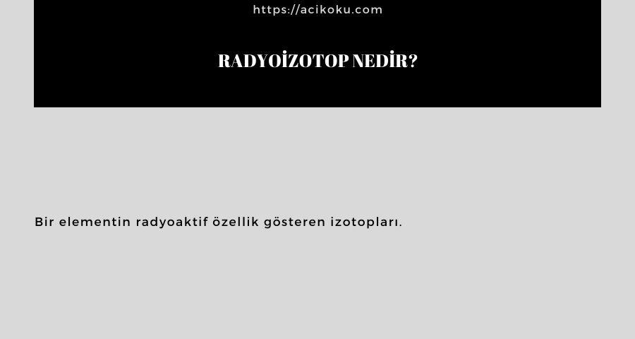 Radyoizotop nedir?