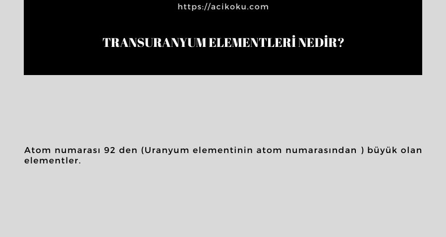 Transuranyum elementleri nedir?